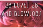 2B loves 2B and Blowjobs
